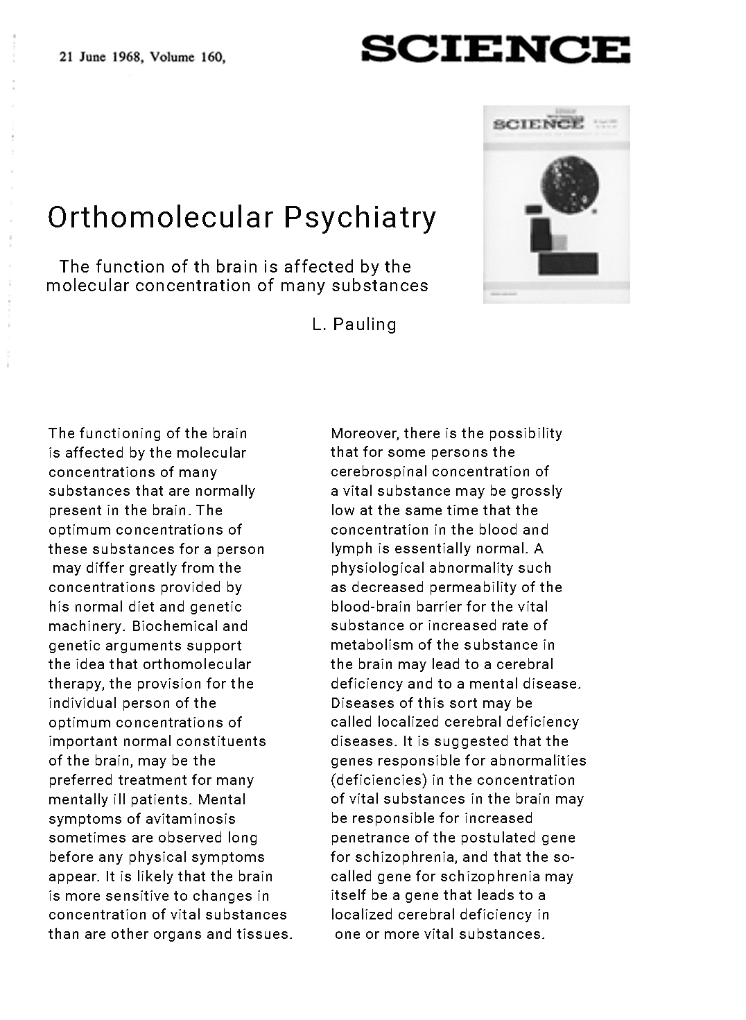 Orthomolecular Psychiatry Varying the concentrations of substances normally present in the human body may control mental disease